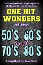 Amplified Encyclopedia Of Music Trivia: One Hit Wonders Of The 50's, 60's, 70's And 80's ebook by Ian Hall