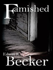Famished ebook by Edwin F. Becker