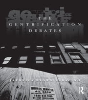 The Gentrification Debates - A Reader ebook by Japonica Brown-Saracino