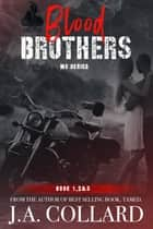 Blood Brothers MC Box Set ebook by J.A. Collard
