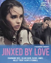 Jinxed by Love - 5 Paranormal Romances ebook by Charmaine Ross,Jillian David,Rachel James,Holley Trent,Glenys O'Connell