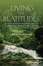 Living the Beatitudes ebook by Bransfield