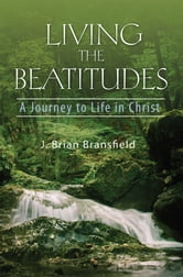 Living the Beatitudes ebook by J. Brian Bransfield