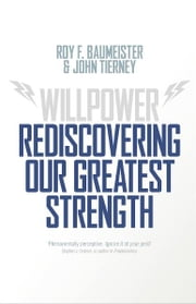 Willpower - Rediscovering Our Greatest Strength ebook by Roy F. Baumeister,John Tierney
