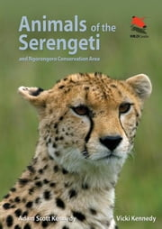 Animals of the Serengeti: And Ngorongoro Conservation Area ebook by Kennedy, Adam Scott