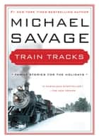 Train Tracks ebook by Michael Savage