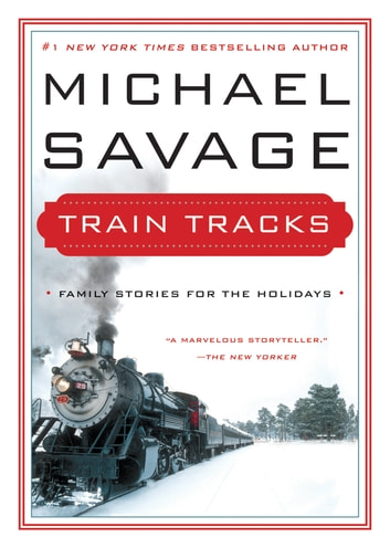 Train Tracks - Family Stories for the Holidays ebook by Michael Savage
