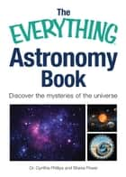 The Everything Astronomy Book: Discover the mysteries of the universe ebook by Dr. Cynthia Phillips