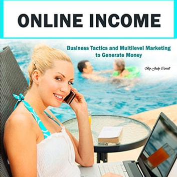 Online Income - Business Tactics and Multilevel Marketing to Generate Money audiobook by Judy Cartell