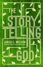 The Storytelling God ebook by Jared C. Wilson