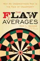 The Flaw of Averages - Why We Underestimate Risk in the Face of Uncertainty ebook by Sam L. Savage, Jeff Danziger, Harry M. Markowitz