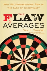The Flaw of Averages - Why We Underestimate Risk in the Face of Uncertainty ebook by Sam L. Savage