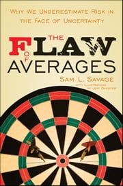 The Flaw of Averages - Why We Underestimate Risk in the Face of Uncertainty ebook by Sam L. Savage,Jeff Danziger,Harry M. Markowitz