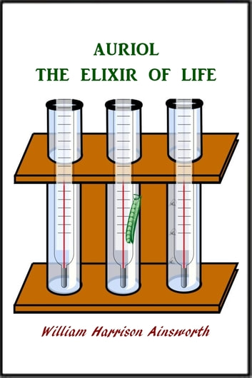 Auriol - The Elixir of Life ebook by William Harrison Ainsworth