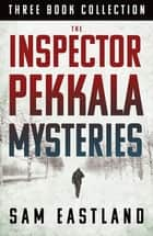 The Inspector Pekkala Mysteries - Three Book Collection eBook by Sam Eastland