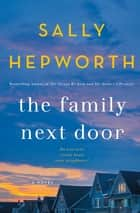 The Family Next Door - A Novel ebook by Sally Hepworth