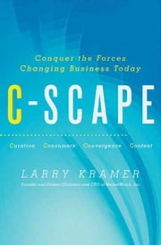C-Scape - Conquer the Forces Changing Business Today ebook by Larry Kramer