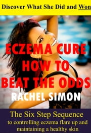 Eczema Cure How To Beat The Odds ebook by Rachel Simon