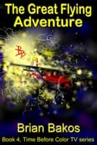 The Great Flying Adventure ebook by Brian Bakos