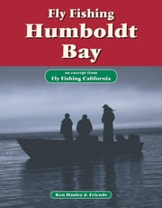 Fly Fishing Humboldt Bay - An excerpt from Fly Fishing California ebook by Ken Hanley