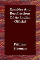 Rambles And Recollections Of An Indian Official ebook by William Sleeman