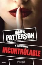 Incontrôlable ebook by James Patterson, David Ellis, Philippe Reilly