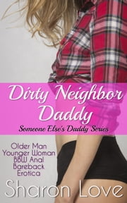 Dirty Neighbor Daddy - Someone Else's Daddy Series ebook by Sharon Love