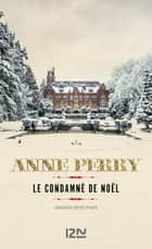 Le condamné de Noël ebook by Anne PERRY