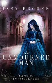 An Unmourned Man - Lady C Investigates, #1 ebook by Issy Brooke