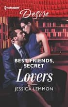Best Friends, Secret Lovers - A friends to lovers, workplace romance ebook by Jessica Lemmon