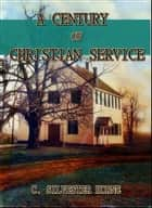 A Century of Christian Service : Kensington Congregational Church, 1793-1893 ebook by C. Silvester Horne