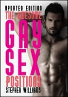 The Awesome Gay Sex Positions ebook by Stephen Williams
