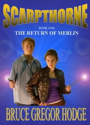 Scarpthorne Book One: The Return Of Merlin ebook by Bruce Gregor Hodge