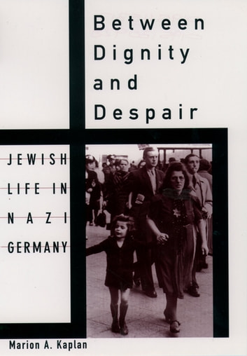 Between Dignity and Despair - Jewish Life in Nazi Germany ebook by Marion A. Kaplan