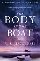 The Body in the Boat - A gripping murder mystery for fans of Antonia Hodgson ekitaplar by AJ MacKenzie