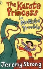The Karate Princess in Monsta Trouble ebook by Jeremy Strong