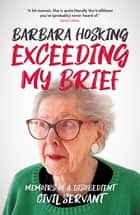 Exceeding My Brief - Memoirs of a Disobedient Civil Servant ebook by