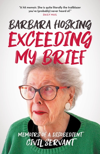 Exceeding My Brief - Memoirs of a Disobedient Civil Servant ebook by Barbara Hosking