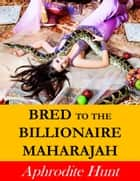 Bred to the Billionaire Maharajah ebook by