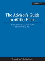 The Advisor's Guide to 401(k) Plans, 2014 Edition ebook by Bruce A. Tannahill, J.D., CPA/PFS, CLU®,Louis R. Richey, J.D.