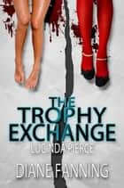 The Trophy Exchange ebook by Diane Fanning