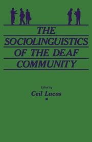 The Sociolinguistics of the Deaf Community ebook by Lucas, Ceil