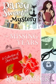 The Missing Years - Darcy Sweet Mystery, #18.5 ebook by K.J. Emrick