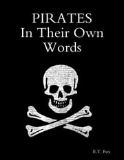 Pirates In Their Own Words ebook by E.T. Fox