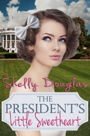 The President's Little Sweetheart ebook by Shelly Douglas