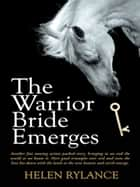 The Warrior Bride Emerges ebook by Helen Rylance