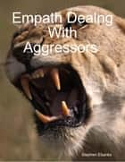 Empath Dealng With Aggressors ebook by Stephen Ebanks