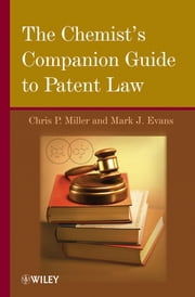 The Chemist's Companion Guide to Patent Law ebook by Chris P. Miller,Mark J. Evans