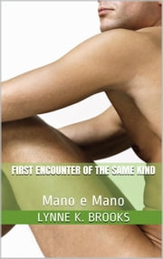 First Encounter of the same kind - mano e mano ebook by Lynne K. Brooks