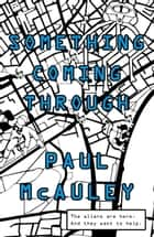 Something Coming Through ebook by Paul McAuley